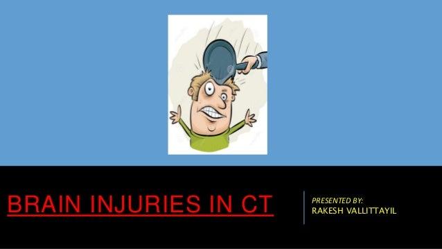 BRAIN INJURIES IN CT PRESENTED BY: RAKESH VALLITTAYIL