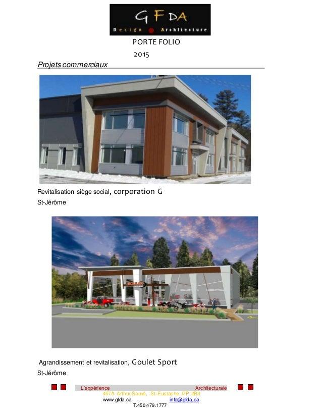 L'expérience Architecturale 457A Arthur-Sauvé, St-Eustache J7P 2B3 www.gfda.ca info@gfda.ca T.450.479.1777 PORTE FOLIO 201...