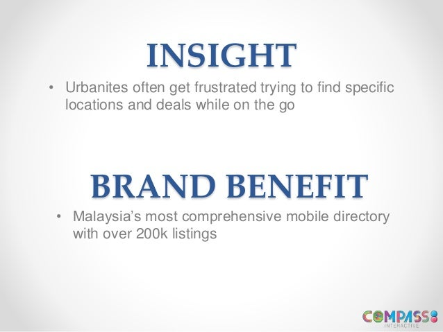 INSIGHT • Urbanites often get frustrated trying to find specific locations and deals while on the go BRAND BENEFIT • Malay...