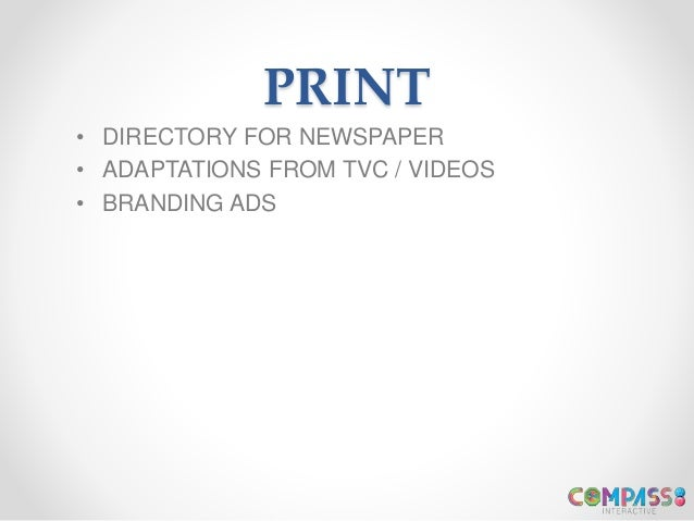 PRINT • DIRECTORY FOR NEWSPAPER • ADAPTATIONS FROM TVC / VIDEOS • BRANDING ADS
