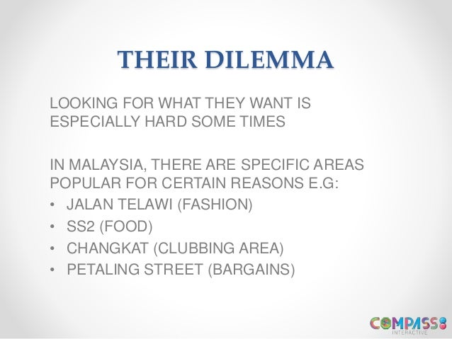 THEIR DILEMMA LOOKING FOR WHAT THEY WANT IS ESPECIALLY HARD SOME TIMES IN MALAYSIA, THERE ARE SPECIFIC AREAS POPULAR FOR C...