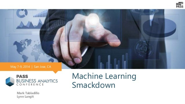 Machine Learning Smackdown Mark Tabladillo Lynn Langit May 7-9, 2014 | San Jose, CA