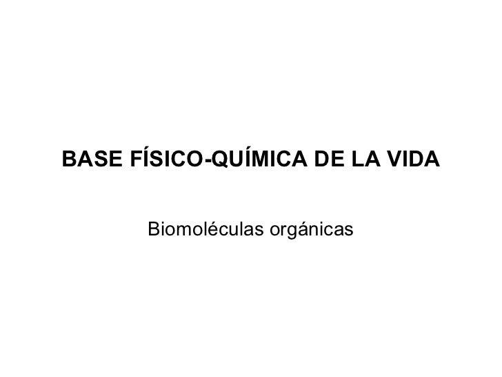 BASE FÍSICO-QUÍMICA DE LA VIDA      Biomoléculas orgánicas