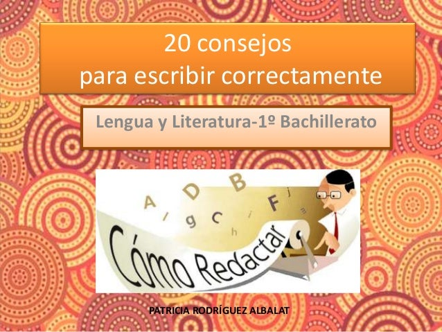 20 consejospara escribir correctamenteLengua y Literatura-1º BachilleratoPATRICIA RODRÍGUEZ ALBALAT