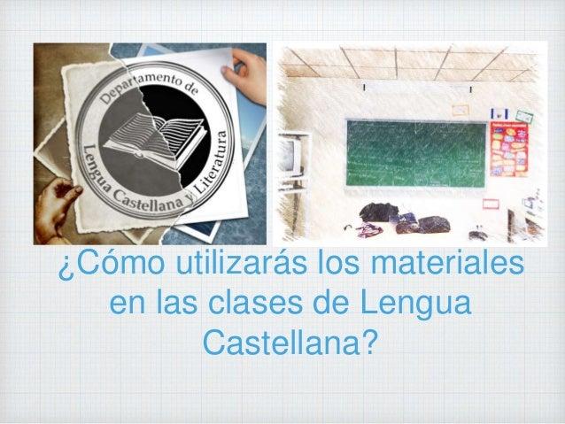 ¿Cómo utilizarás los materiales en las clases de Lengua Castellana?