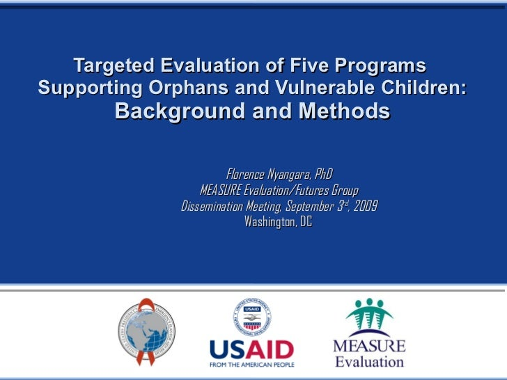 Targeted Evaluation of Five Programs  Supporting Orphans and Vulnerable Children: Background and Methods Florence Nyangara...