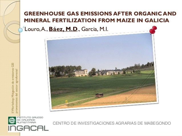 GREENHOUSE GAS EMISSIONS AFTER ORGANIC ANDMINERAL FERTILIZATION FROM MAIZE IN GALICIALouro,A., Báez, M.D., Garcia, M.I.IIW...