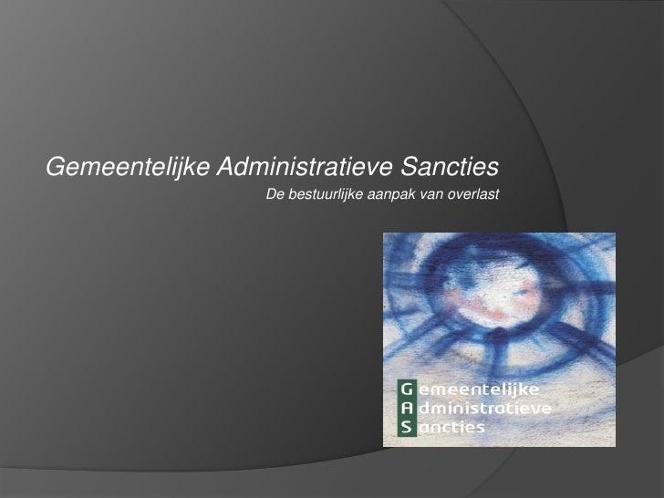 Gemeentelijke Administratieve Sancties<br />De bestuurlijke aanpak van overlast<br />