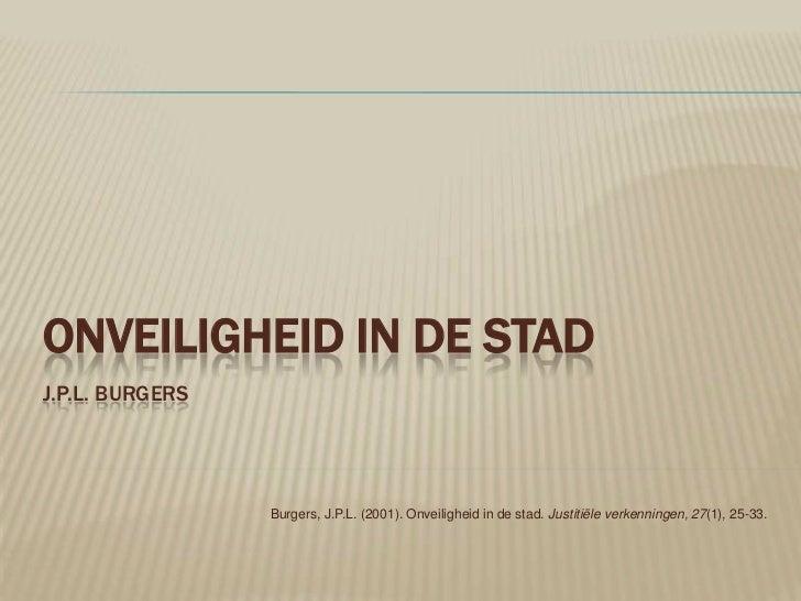 ONVEILIGHEID IN DE STADJ.P.L. BURGERS                 Burgers, J.P.L. (2001). Onveiligheid in de stad. Justitiële verkenni...