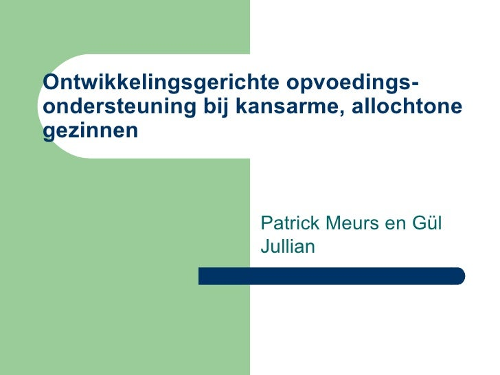 Ontwikkelingsgerichte opvoedings-ondersteuning bij kansarme, allochtone gezinnen Patrick Meurs en Gül Jullian