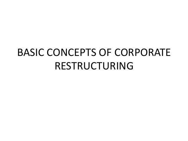 BASIC CONCEPTS OF CORPORATE RESTRUCTURING