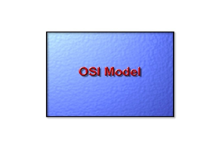OSI Network Model  There are 7 layers in the OSI  model. Each layer is  responsible for a particular  aspect of data commu...