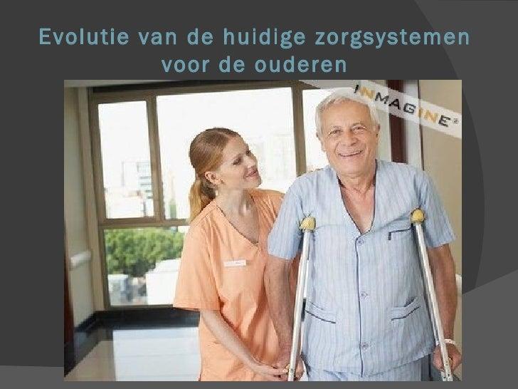 Evolutie van de huidige zorgsystemen voor de ouderen