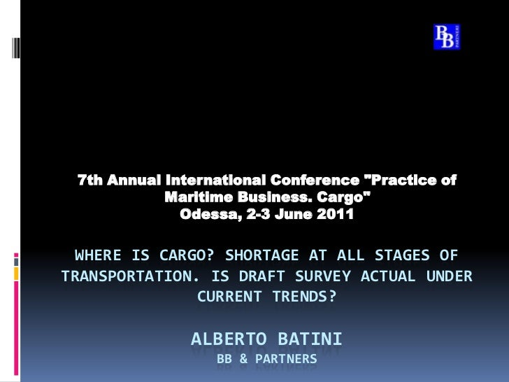 Where is cargo? Shortage at all stages of transportation. Is draft survey actual under current trends? Alberto BatiniBB & ...