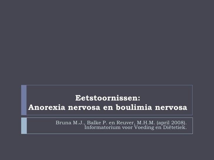 Eetstoornissen: Anorexia nervosa en boulimia nervosa<br />Bruna M.J., Balke P. en Reuver, M.H.M. (april 2008). Informatori...
