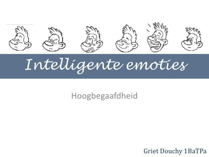 Intelligente emoties<br />Hoogbegaafdheid<br />Griet Douchy 1BaTPa<br />