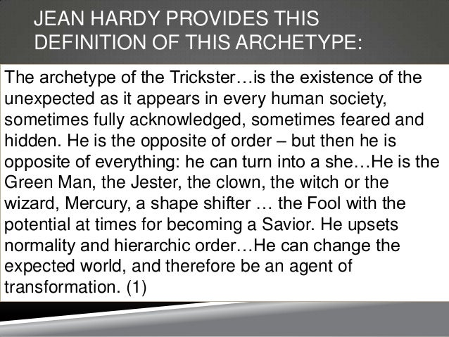 """tricksters as savior of humanity """"the so-called civilized man has forgotten the trickster he remembers him carl g jung, on the psychology of the trickster figure (1954) the trickster is a professional in creating and escalating division up until violence breaks out, at which point he manages to represent himself as a savior that is why."""