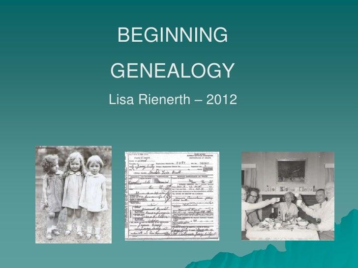 BEGINNINGGENEALOGYLisa Rienerth – 2012