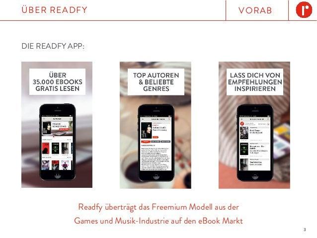 3 VORABÜBER READFY Readfy überträgt das Freemium Modell aus der Games und Musik-Industrie auf den eBook Markt DIE READFY A...