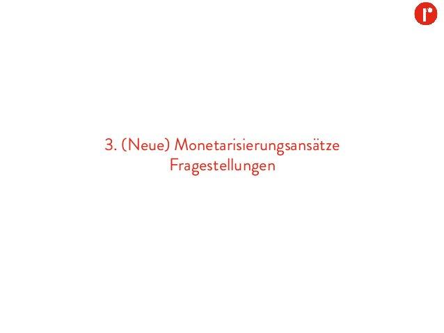 3. (Neue) Monetarisierungsansätze Fragestellungen