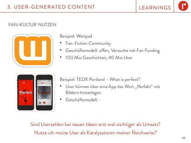 LEARNINGS3. USER-GENERATED CONTENT 38 Sind Userzahlen bei neuen Ideen erst mal wichtiger als Umsatz? Nutze ich meine User ...
