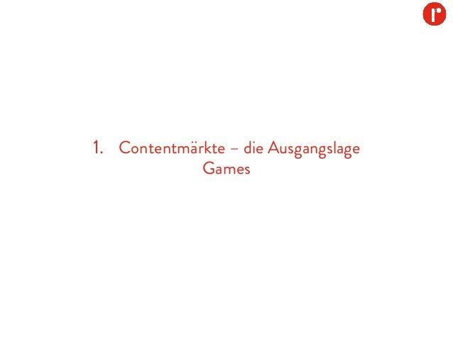 1. Contentmärkte – die Ausgangslage Games