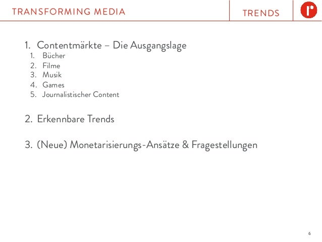TRENDSTRANSFORMING MEDIA 6 1. Contentmärkte – Die Ausgangslage 1. Bücher 2. Filme 3. Musik 4. Games 5. Journalistisc...