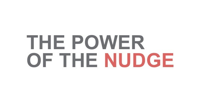 THE POWER  OF THE NUDGE