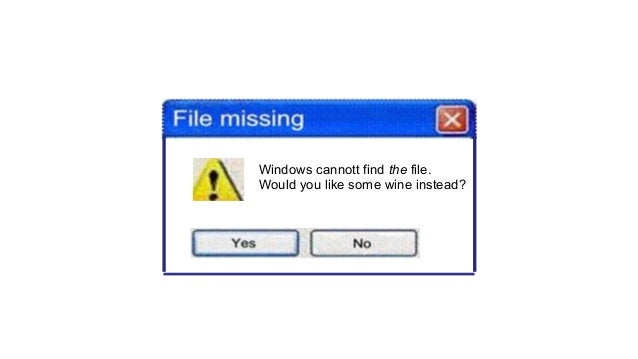 Windows cannott find the file. Would you like some wine instead?