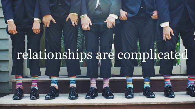 relationships are complicated