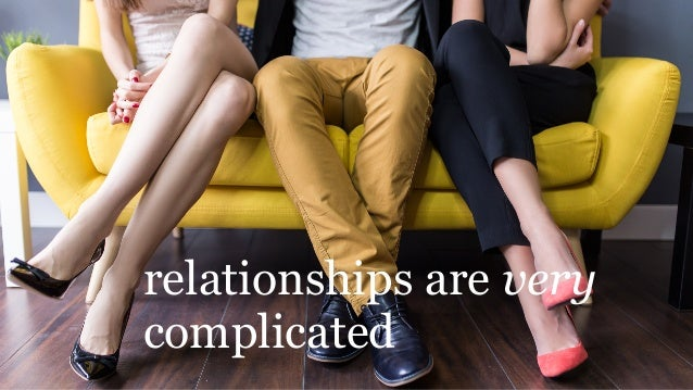 relationships are very complicated