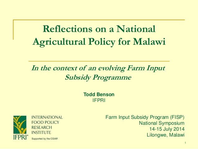 1 Reflections on a National Agricultural Policy for Malawi In the context of an evolving Farm Input Subsidy Programme Farm...
