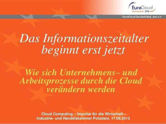 EuroCloud Deutschland_eco e.V. Das Informationszeitalter beginnt erst jetzt Wie sich Unternehmens– und Arbeitsprozesse dur...