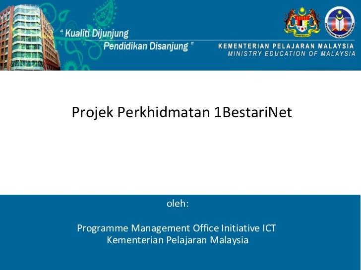 Projek Perkhidmatan 1BestariNet                  oleh:Programme Management Office Initiative ICT      Kementerian Pelajara...