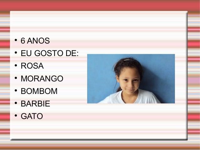 6 ANOS   EU GOSTO DE:   ROSA   MORANGO   BOMBOM   BARBIE   GATO