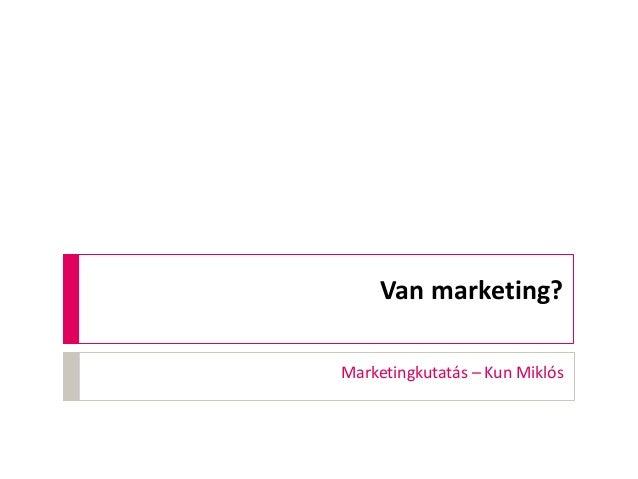 Van marketing? Marketingkutatás – Kun Miklós