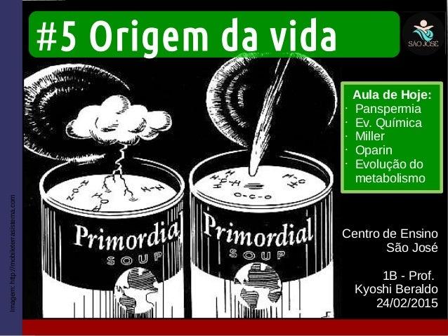 #5 Origem da vida Centro de Ensino São José 1B - Prof. Kyoshi Beraldo 24/02/2015 Imagem:http://mobileterrasistema.com Aula...