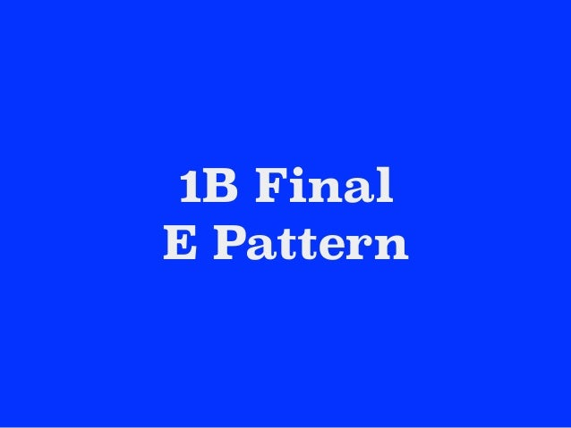 1B Final E Pattern