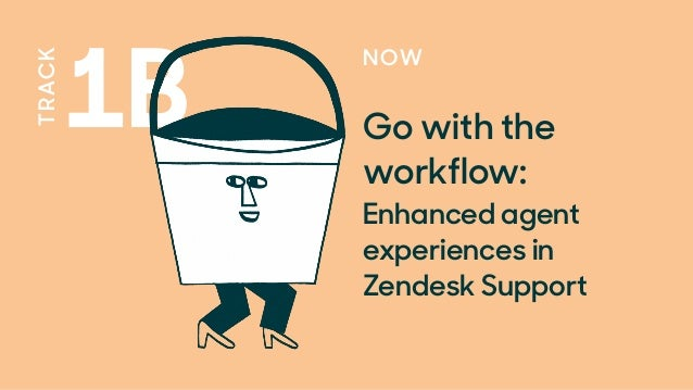 TRACK 1B NOW Go with the workflow: Enhanced agent experiences in Zendesk Support
