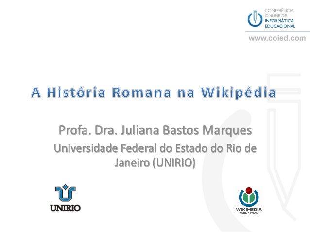 Profa. Dra. Juliana Bastos MarquesUniversidade Federal do Estado do Rio de           Janeiro (UNIRIO)