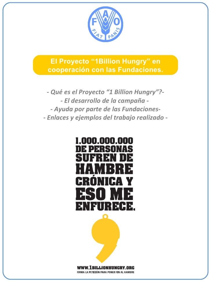 """-  Qué es el Proyecto """"1 Billion Hungry""""? - - El desarrollo de la campaña -  - Ayuda por parte de las Fundaciones- - Enlac..."""