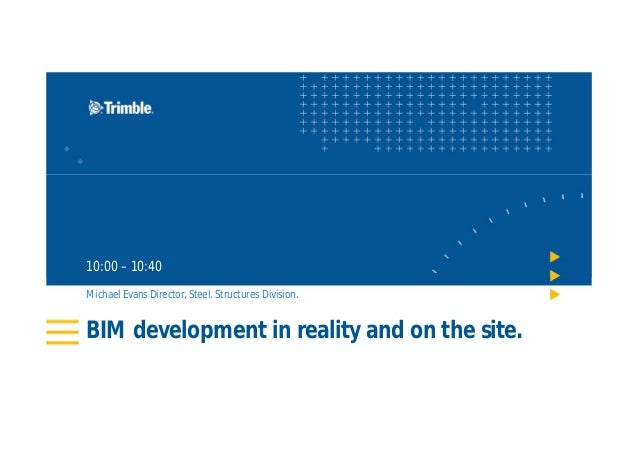 BIM development in reality and on the site. 10:00 – 10:40 Michael Evans Director, Steel. Structures Division.