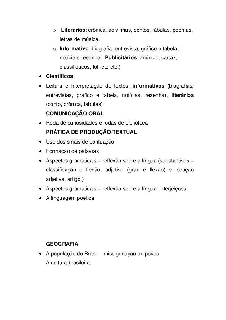 o Literários: crônica, adivinhas, contos, fábulas, poemas,      letras de música.   o Informativo: biografia, entrevista, ...