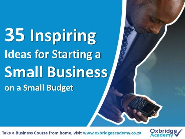35 Inspiring Ideas for Starting a Small Business on a Small Budget