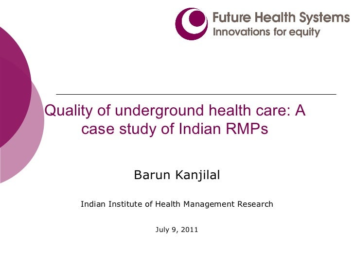 Quality of underground health care: A     case study of Indian RMPs                 Barun Kanjilal     Indian Institute of...