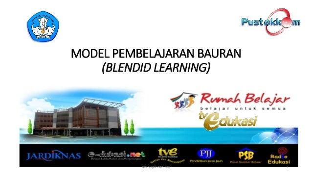 1 MODEL PEMBELAJARAN BAURAN (BLENDID LEARNING) Abi Sujak dan Tim
