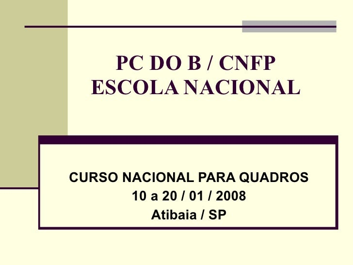 PC DO B / CNFP ESCOLA NACIONAL CURSO NACIONAL PARA QUADROS 10 a 20 / 01 / 2008 Atibaia / SP
