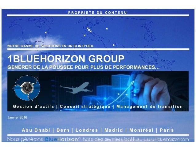 P R O P R I É T É D U C O N T E N U 0© 2016 1BlueHorizon Group - www.1bluehorizon.com Tous droits réservés1BHG | SOLUTIONS...