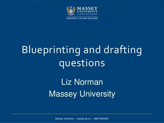 Massey University | massey.ac.nz | 0800 MASSEY Blueprinting and drafting questions Liz Norman Massey University