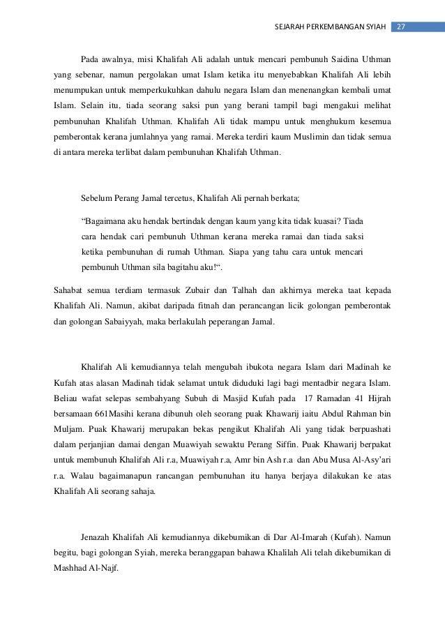 27SEJARAH PERKEMBANGAN SYIAH Pada awalnya, misi Khalifah Ali adalah untuk mencari pembunuh Saidina Uthman yang sebenar, na...
